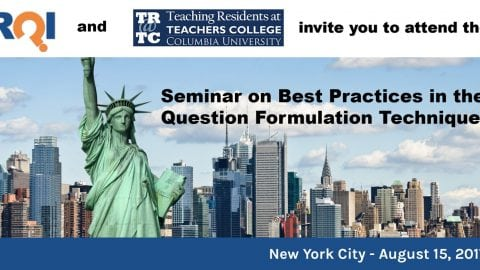 Best Practices in the Question Formulation Technique hosted at Teachers College, Columbia University