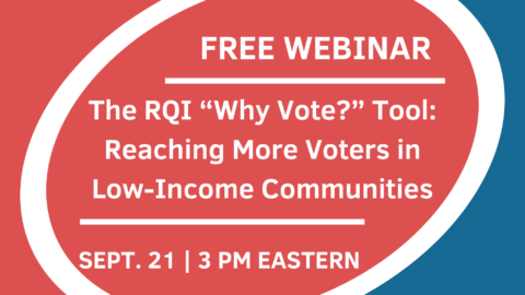 """The RQI """"Why Vote?"""" Tool: Reaching More Voters in Low-Income Communities"""