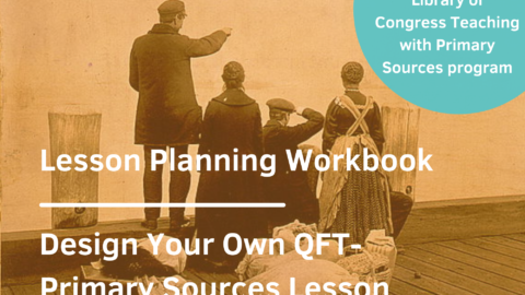 QFT Primary Source Lesson Planning Workbook
