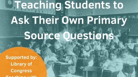 Teaching Students to Ask Their Own Primary Source Questions