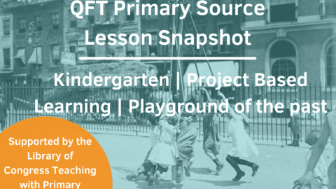 Lesson Snapshot: QFT & Primary Sources in a Kindergarten Classroom
